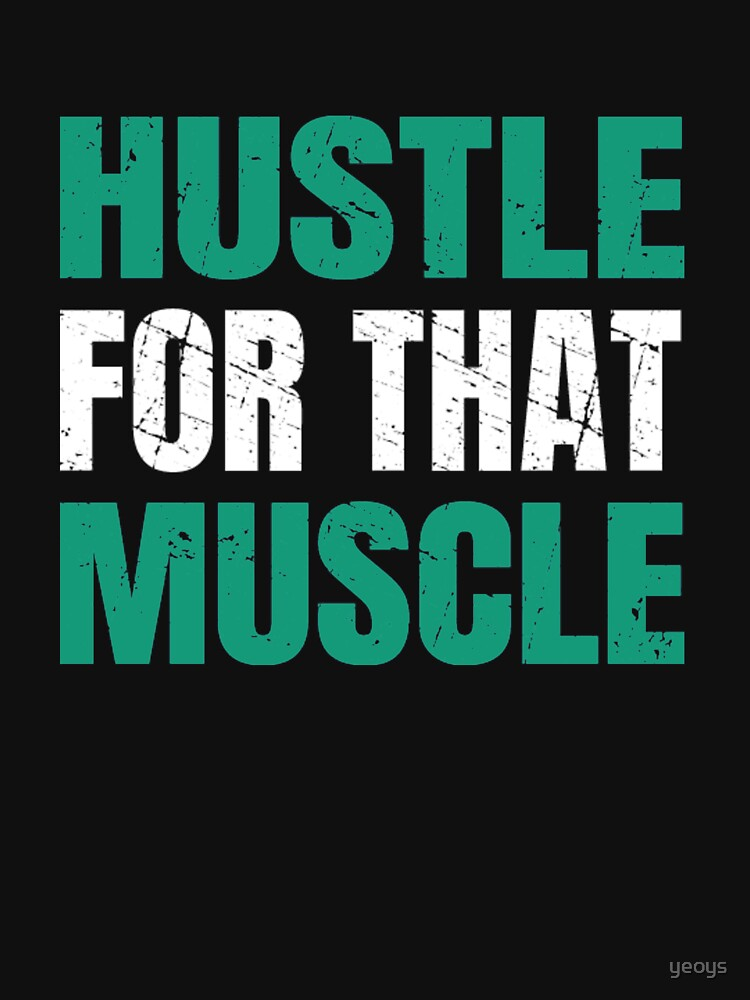 «Hustle For That Muscle - Hustle Muscle» par yeoys