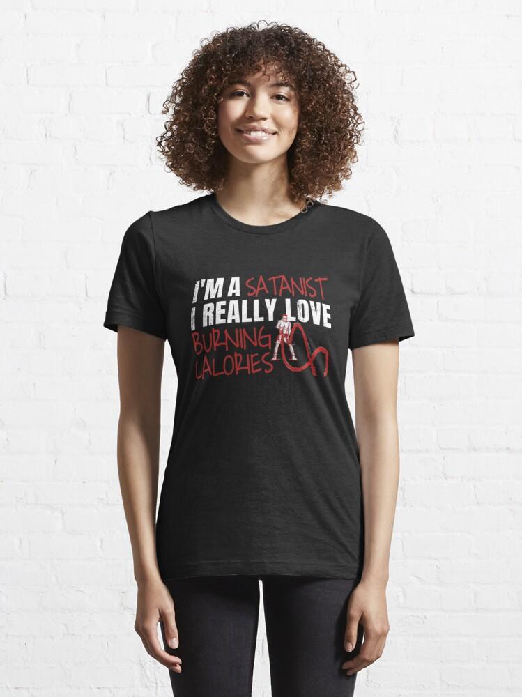 Alternative Ansicht von I'm A Satanist I Really Love Burning Calories - Calorie Burning Essential T-Shirt