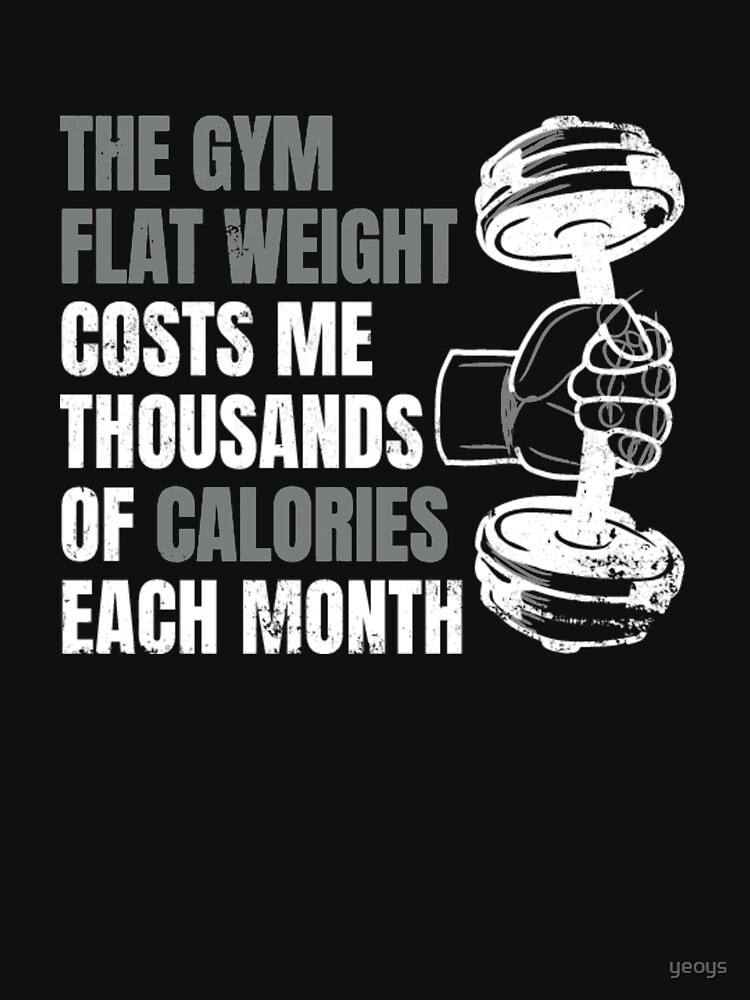 The Gym Flat Weight Costs Me Calories - Weightlifting by yeoys