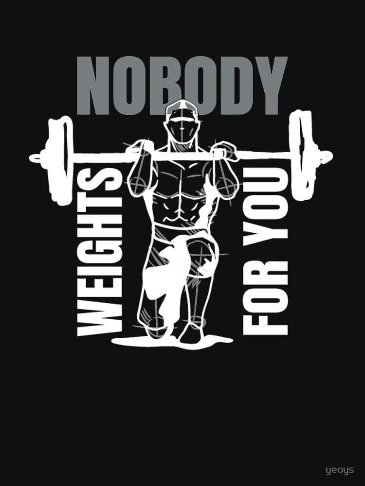 Nobody Weights For You - Weightlifting by yeoys