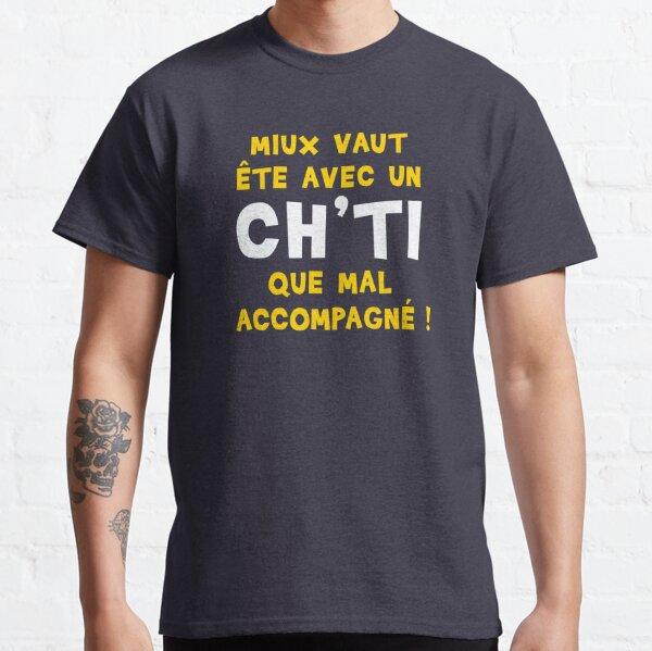 Miux vaut ête avec un Ch'ti que mal accompagné ! T-shirt classique
