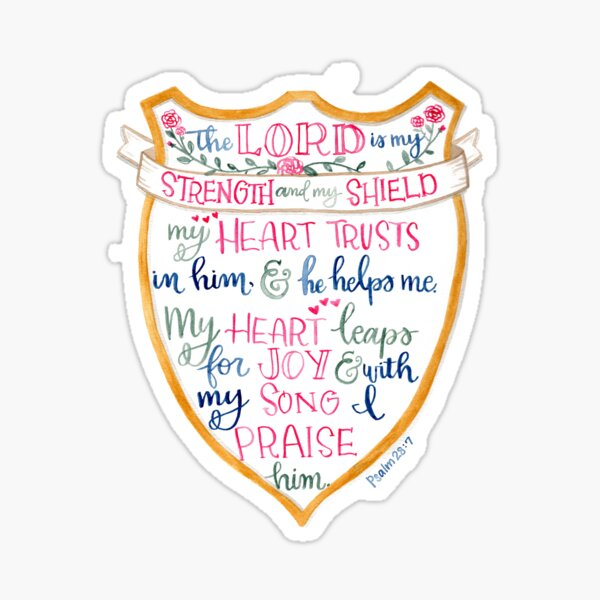 The Lord is my strength and shield Sticker