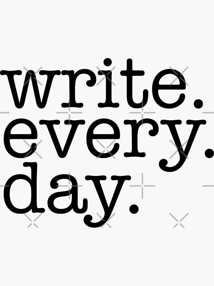 Write. Every. Day. Writerly inspiration. by KellyGammon