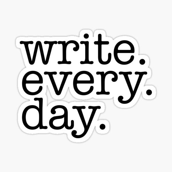 Write. Every. Day. Writerly inspiration. Sticker