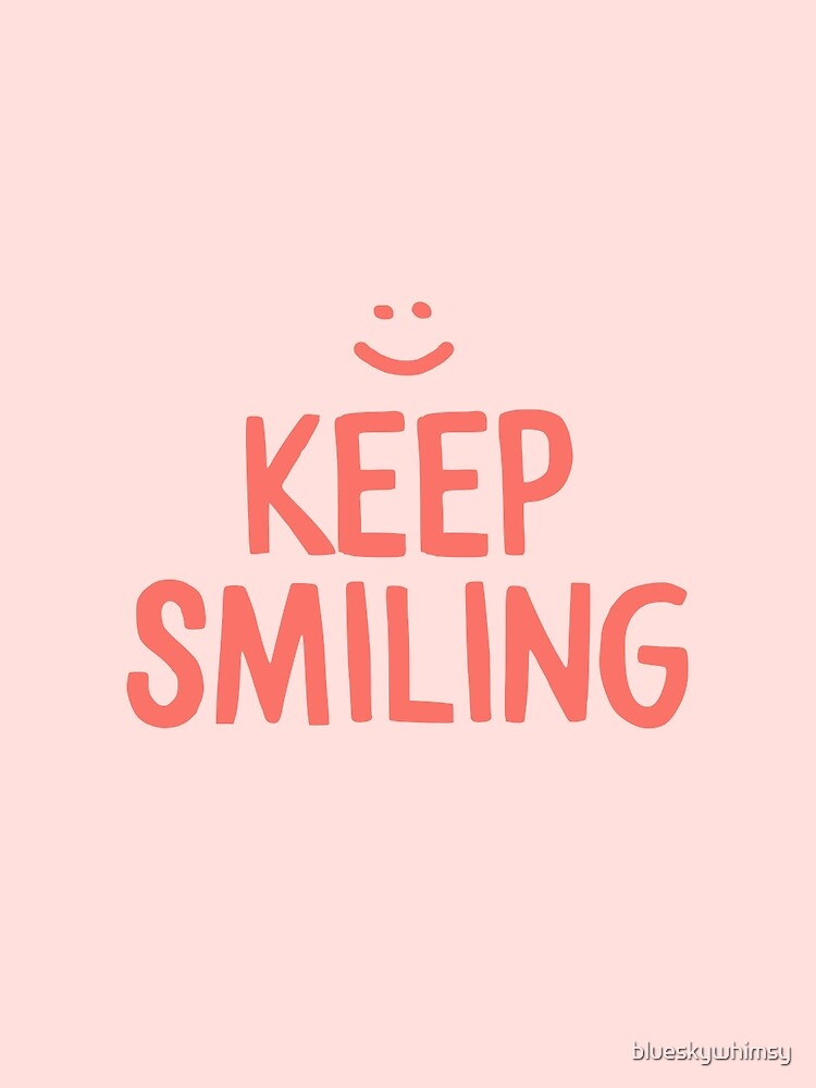 Keep Smiling - Pink Happy Quote by blueskywhimsy