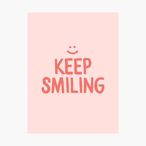 Keep Smiling - Pink Happy Quote Photographic Print