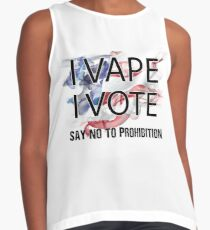 I VAPE I VOTE NO to Prohibition  Sleeveless Top