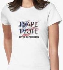 I VAPE I VOTE NO to Prohibition  Fitted T-Shirt