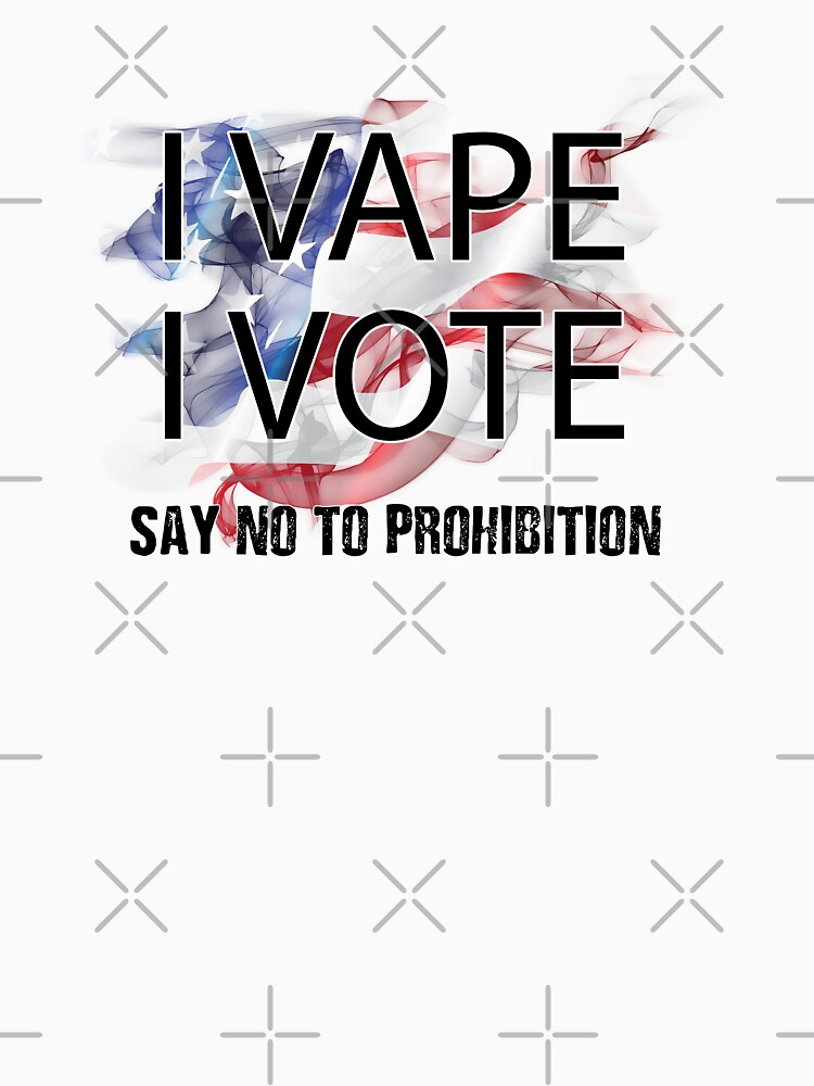 I VAPE I VOTE NO to Prohibition  by IconicTee