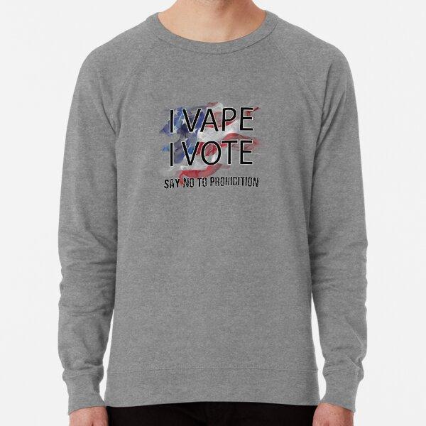 I VAPE I VOTE NO to Prohibition  Lightweight Sweatshirt