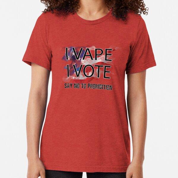 I VAPE I VOTE NO to Prohibition  Tri-blend T-Shirt