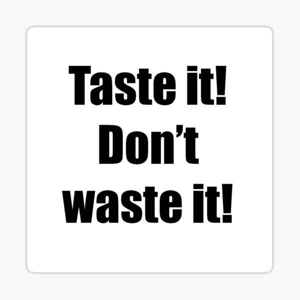 Taste it! Don't waste it! Sticker