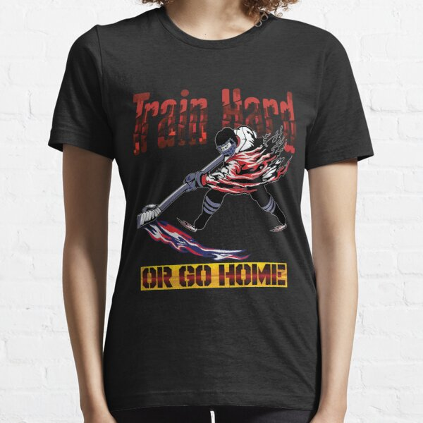 Train Hard Or Go Home Hockey Gift Essential T-Shirt