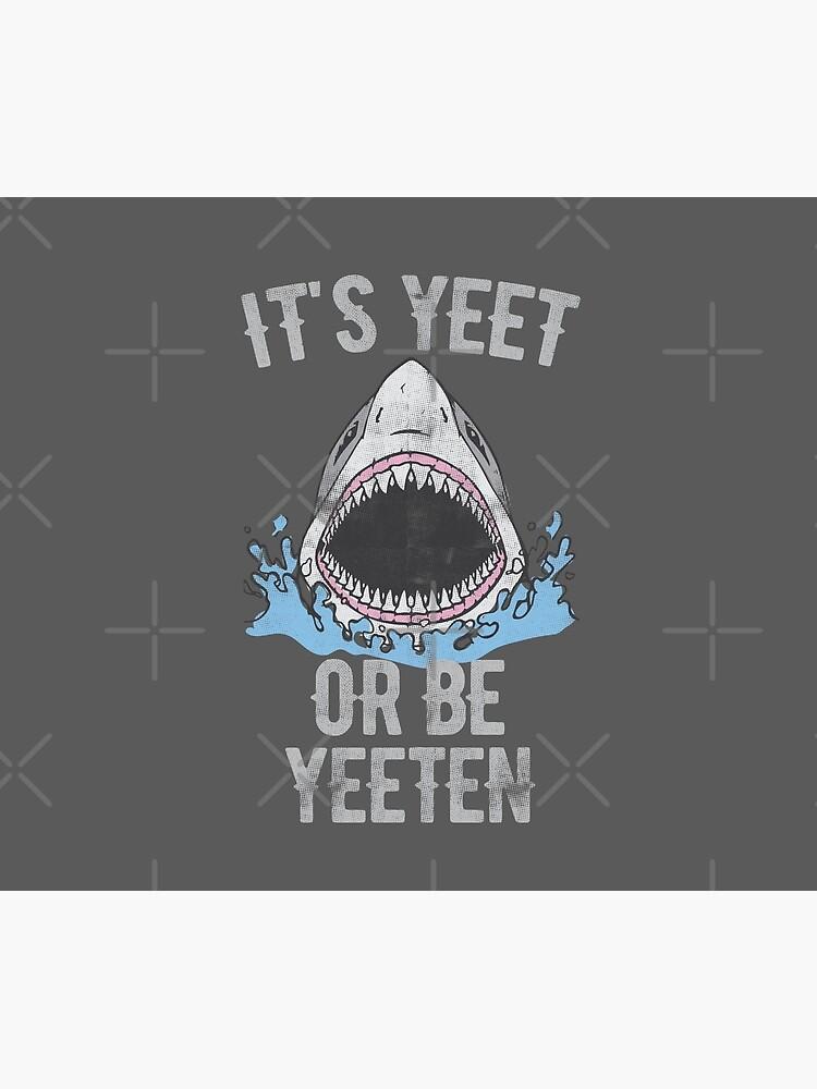 IT'S YEET OR BE YEETEN by Giftyshirt