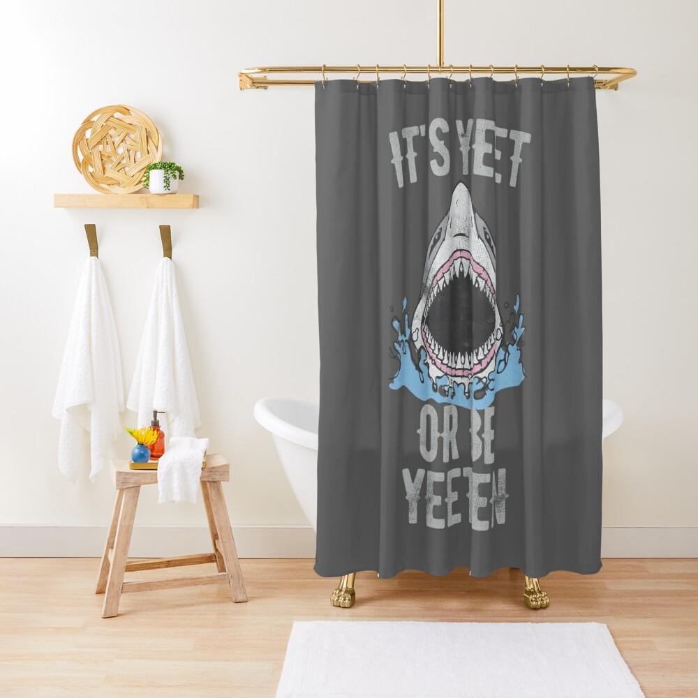 IT'S YEET OR BE YEETEN Shower Curtain
