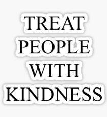 TREAT PEOPLE WITH KINDNESS STICKER Sticker