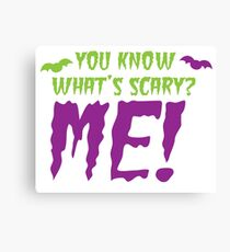 You know what's SCARY? ME! Canvas Print