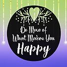 Do More Of What Makes You Happy 3 by hurmerinta
