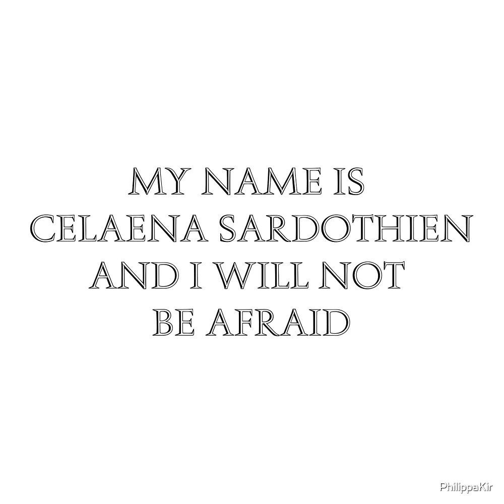 My name is Celaena Sardothien and I will not be afraid  by PhilippaKir