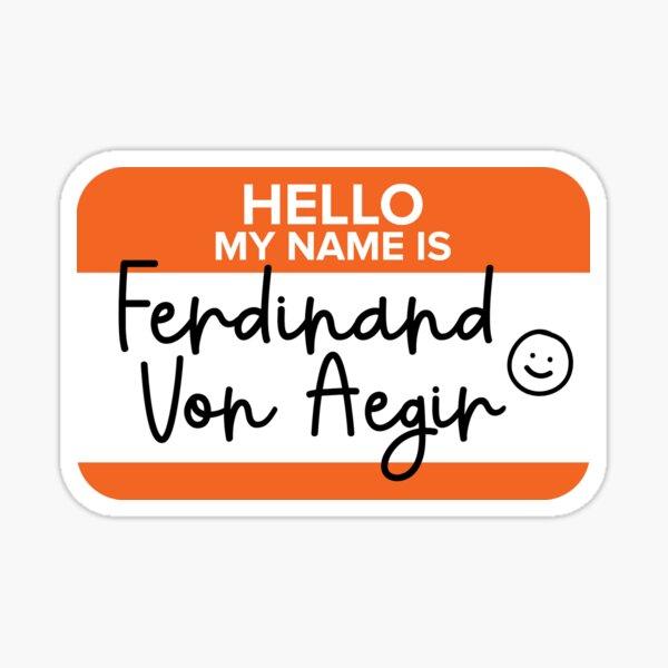I Am Ferdinand Von Aegir! Nametag Sticker