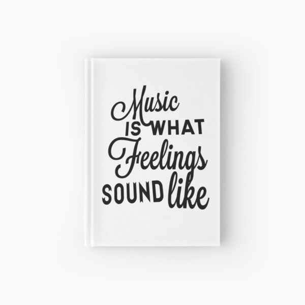 Music Is What Feelings Sound Like Hardcover Journal