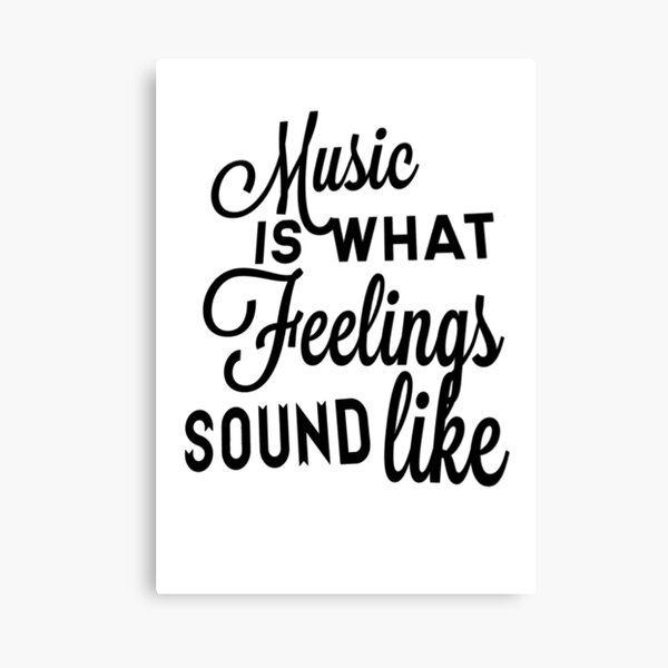 Music Is What Feelings Sound Like Canvas Print