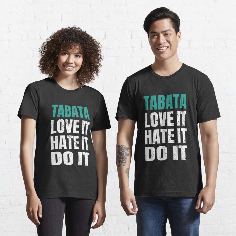 Tabata Love It Hate It Do It - Tabata Essential T-Shirt