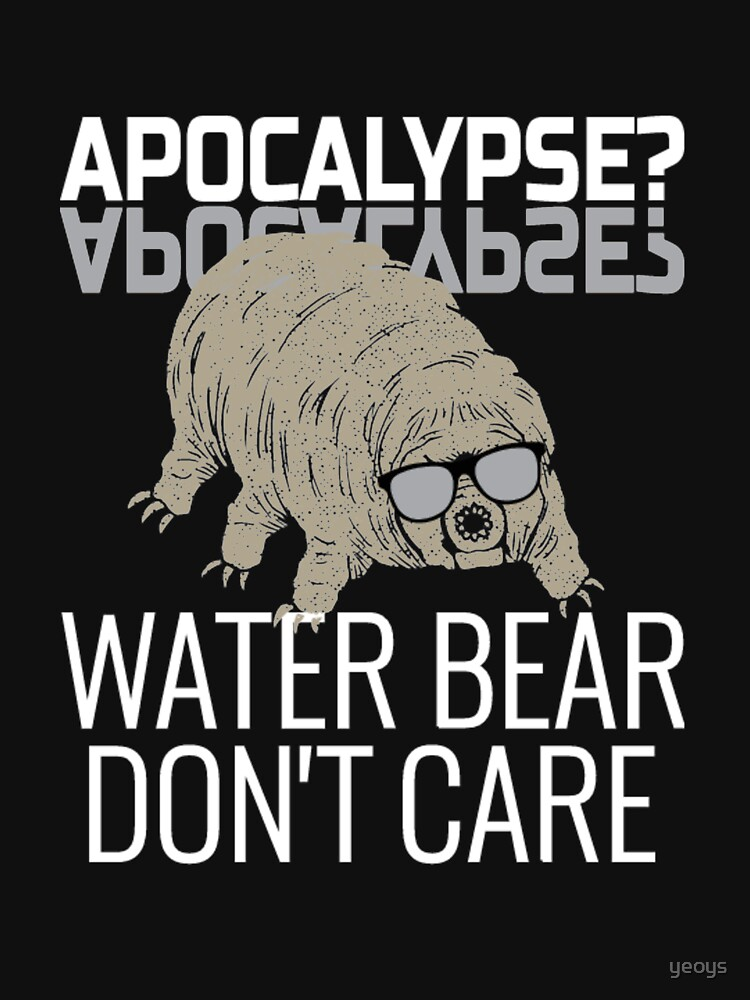 Funny Tardigrade Quote - Apocalypse Water Bear Don't Care von yeoys