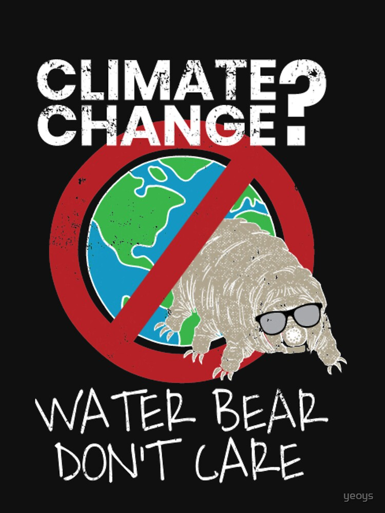 Tardigrade Quote - Climate Change Water Bear Don't Care von yeoys