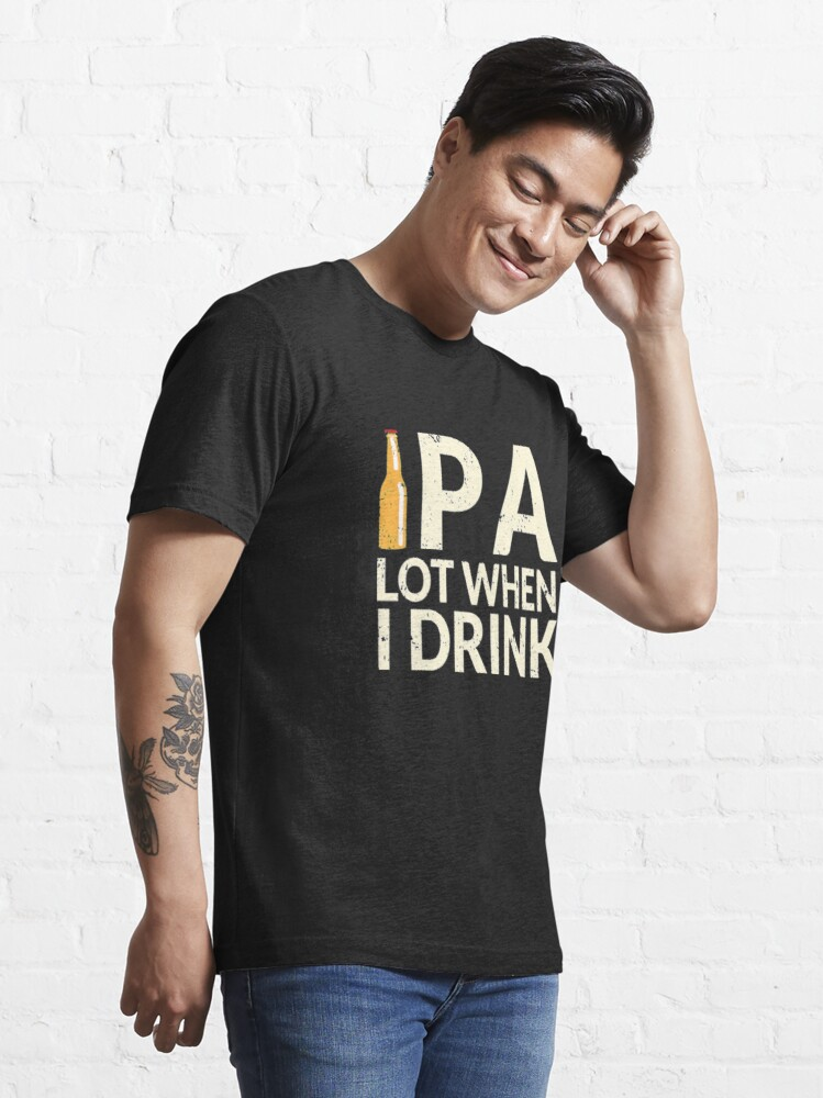 Alternate view of Funny Beer Pun - Ipa Lot When I Drink Essential T-Shirt