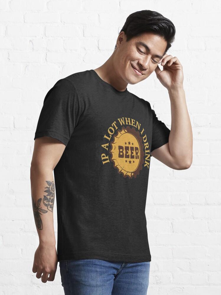 Alternative Ansicht von Funny Beer Pun - Ipa Lot When I Drink Essential T-Shirt