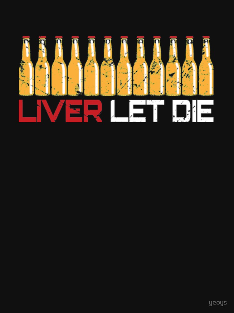 Liver Let Die - Funny Beer Quote by yeoys