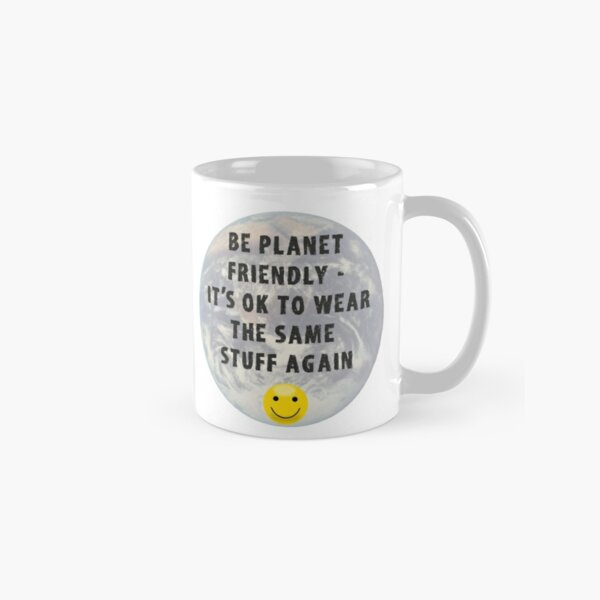 Planet Friendly Sustainable Earth Quote Classic Mug