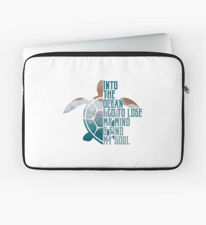 Into the Ocean, I go to lose my mind & find my soul Laptop Sleeve
