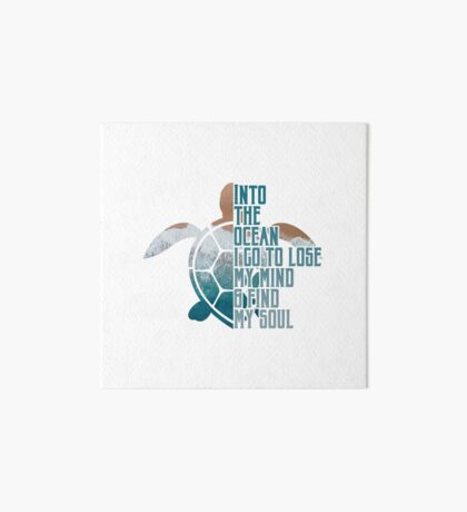Into the Ocean, I go to lose my mind & find my soul Art Board Print