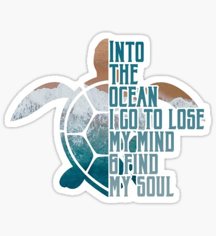 Into the Ocean, I go to lose my mind & find my soul Sticker