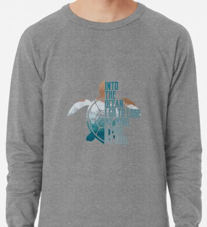 Into the Ocean, I go to lose my mind & find my soul Lightweight Sweatshirt