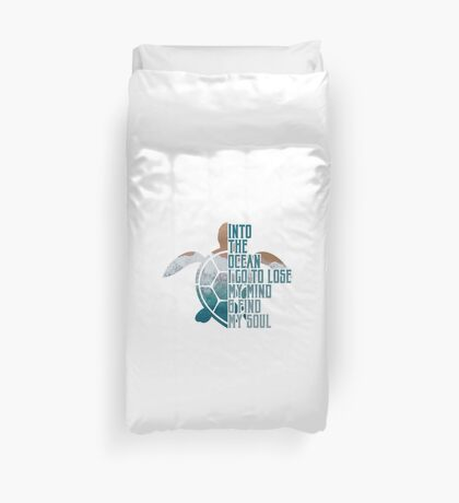Into the Ocean, I go to lose my mind & find my soul Duvet Cover