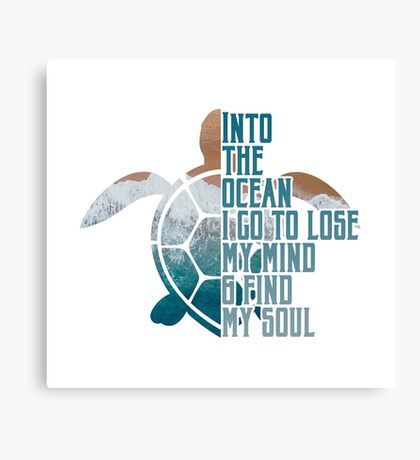 Into the Ocean, I go to lose my mind & find my soul Canvas Print