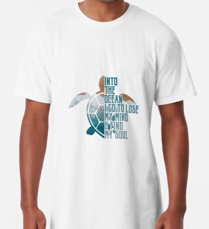 Into the Ocean, I go to lose my mind & find my soul Long T-Shirt