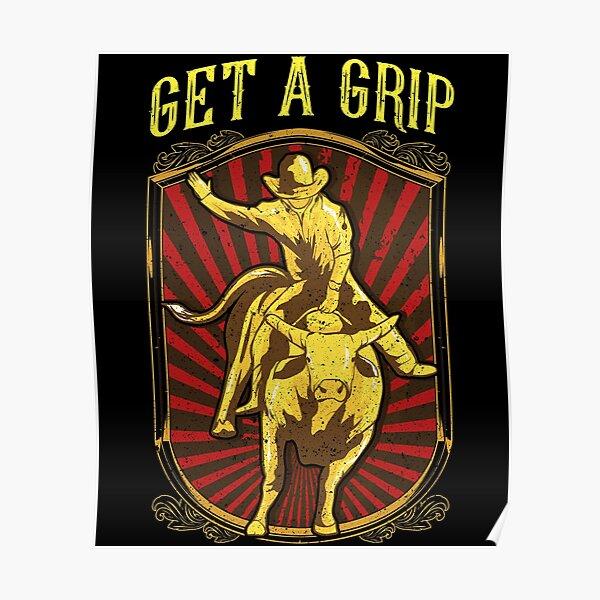 Get a Grip Bullrider Funny Competitive Bullriding Poster