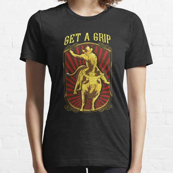 Get a Grip Bullrider Funny Competitive Bullriding Essential T-Shirt