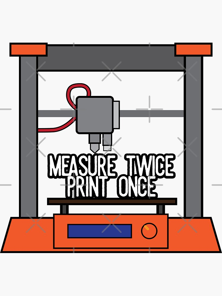 Measure Twice, Print Once (3D Printing) by brainthought