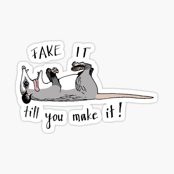 Fake it till you make it! - Playing possum Sticker
