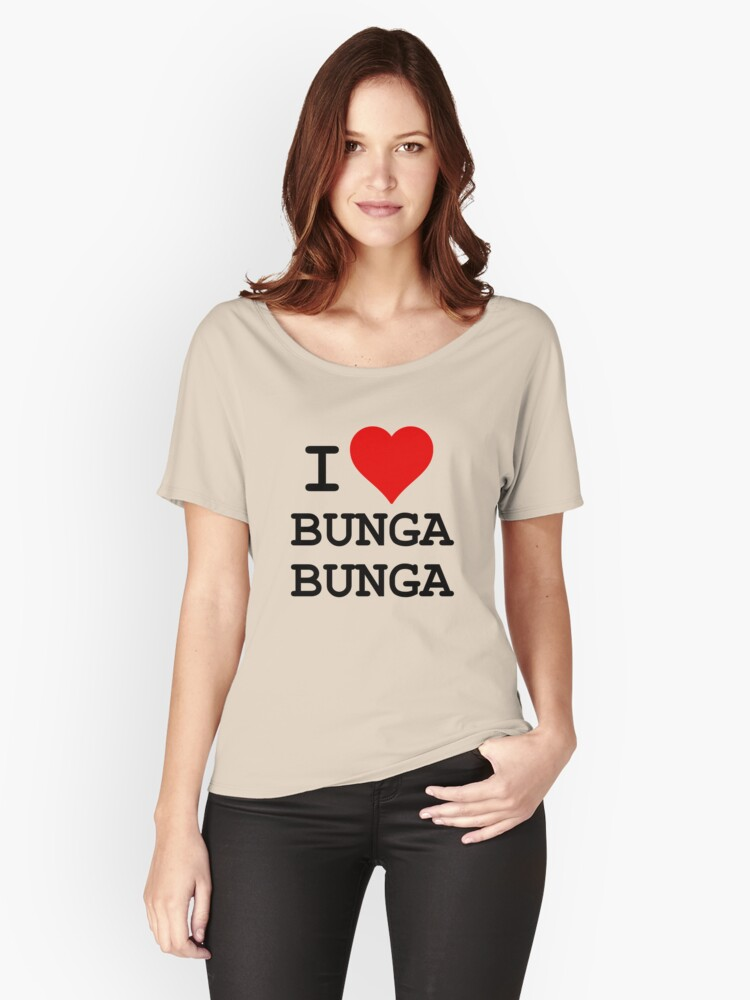 I Love BUNGA BUNGA Women's Relaxed Fit T-Shirt Front