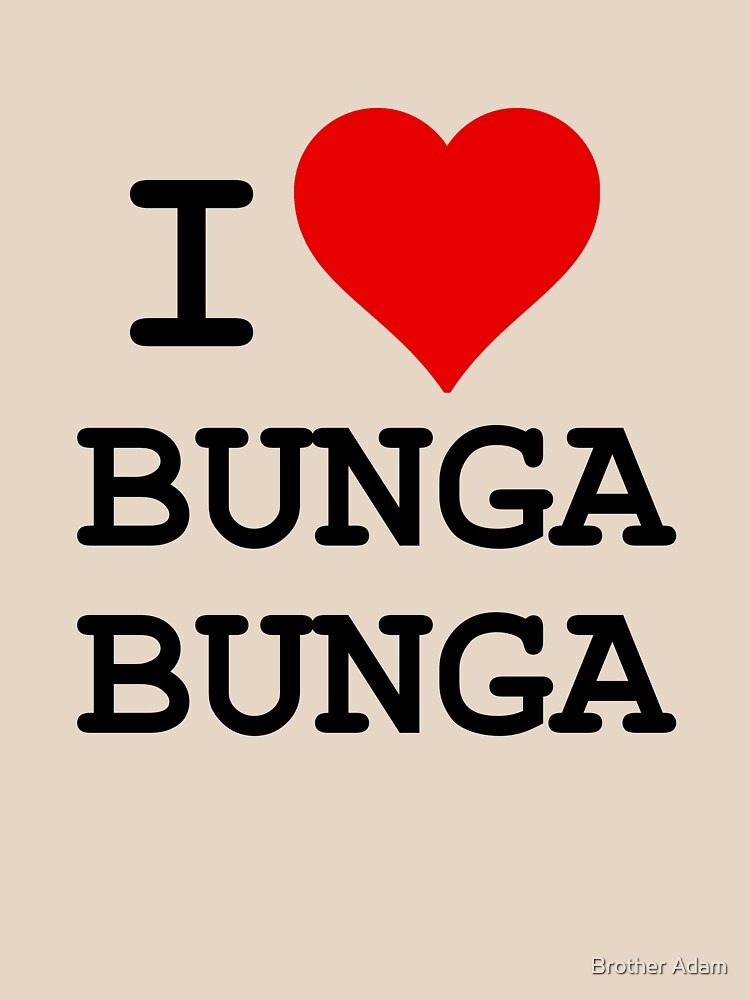 i love bunga bunga unisex t shirt by atartist redbubble