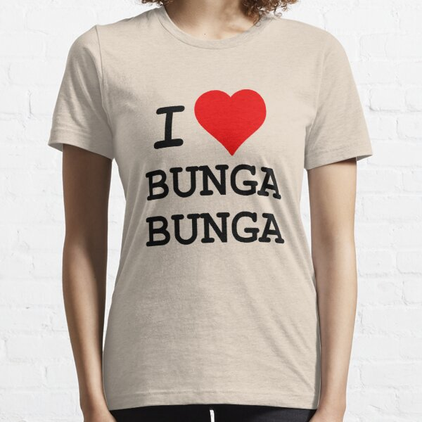 I Love BUNGA BUNGA Essential T-Shirt