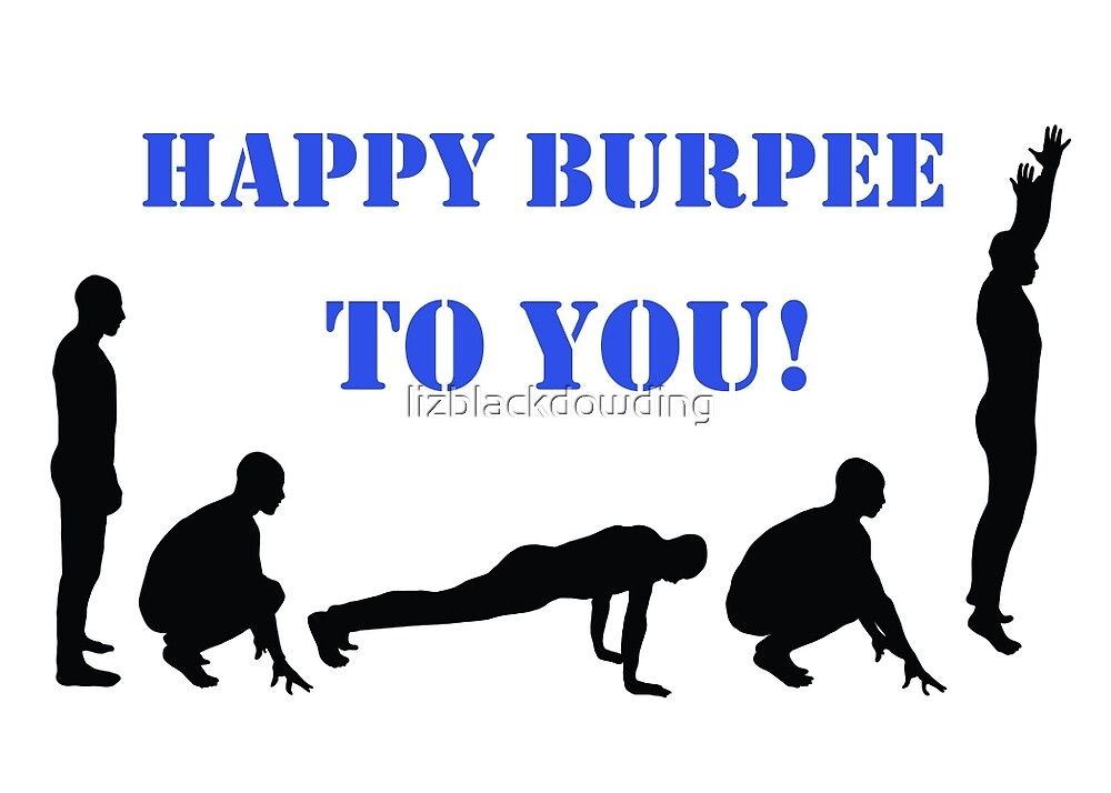 Happy Burpee To You! by lizblackdowding