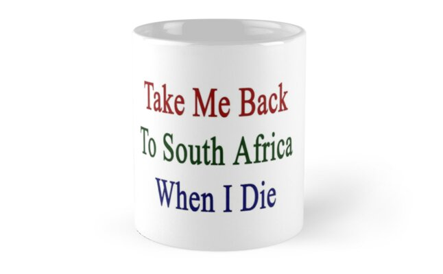 Take Me Back To South Africa When I Die by supernova23
