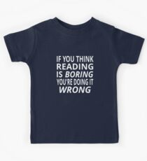 If You Think Reading Is Boring, You're Doing It Wrong Kids Clothes